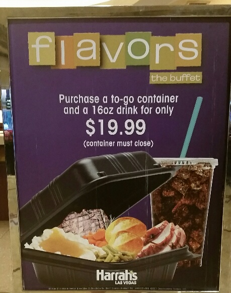Flavors at Harrahs offers a carry out box for 19.95 while the sit down buffet is 29.95. You can put ANYTHING in it as long as the lid closes. Four Steaks?